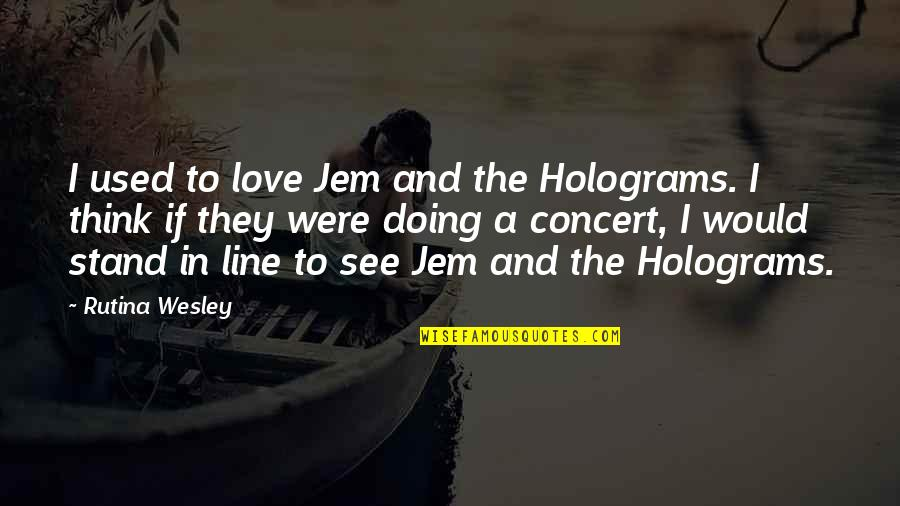 Jem Holograms Quotes By Rutina Wesley: I used to love Jem and the Holograms.