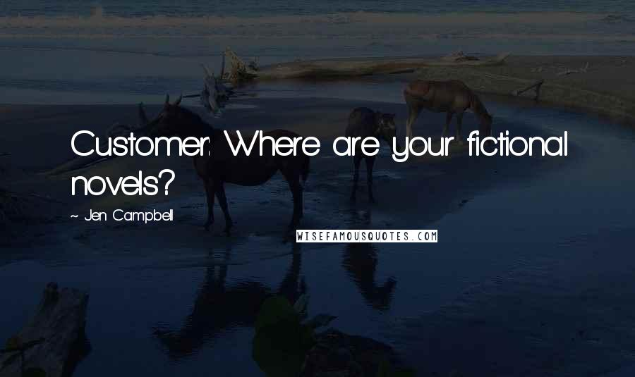 Jen Campbell quotes: Customer: Where are your fictional novels?