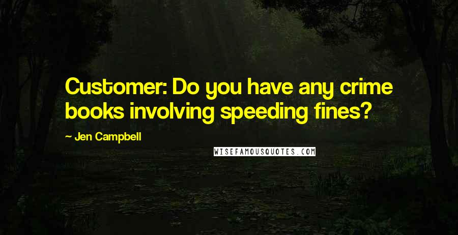 Jen Campbell quotes: Customer: Do you have any crime books involving speeding fines?