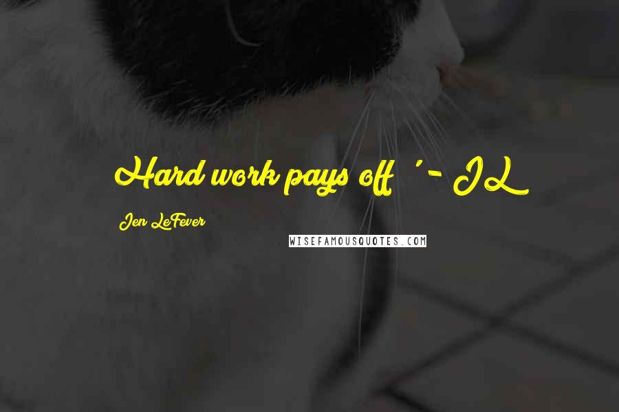 Jen LeFever quotes: Hard work pays off!' - JL