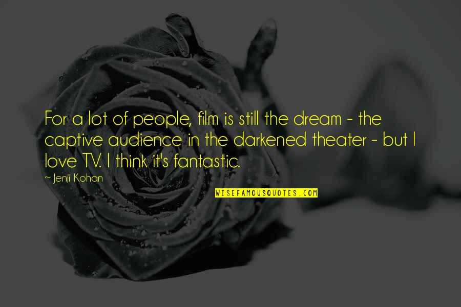 Jenji Kohan Quotes By Jenji Kohan: For a lot of people, film is still