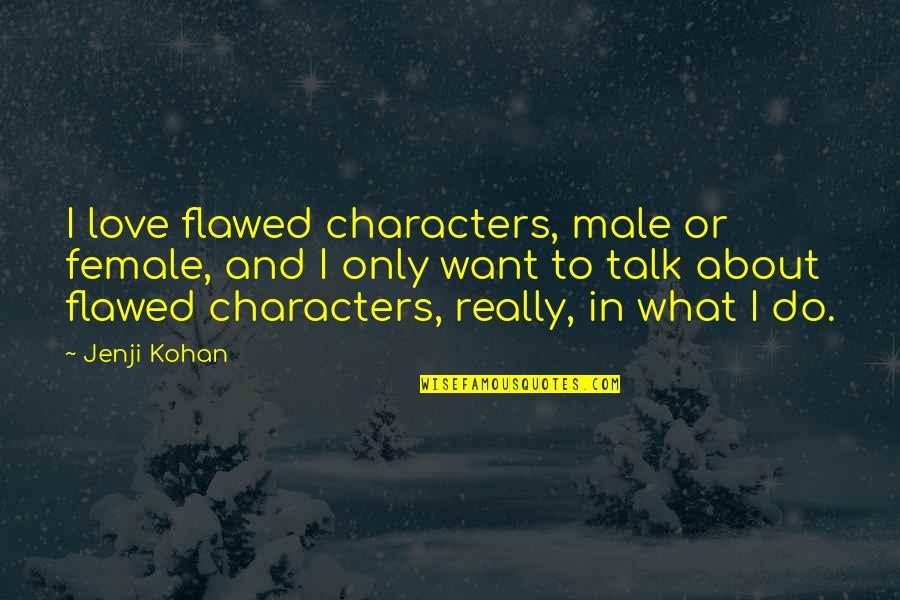 Jenji Kohan Quotes By Jenji Kohan: I love flawed characters, male or female, and