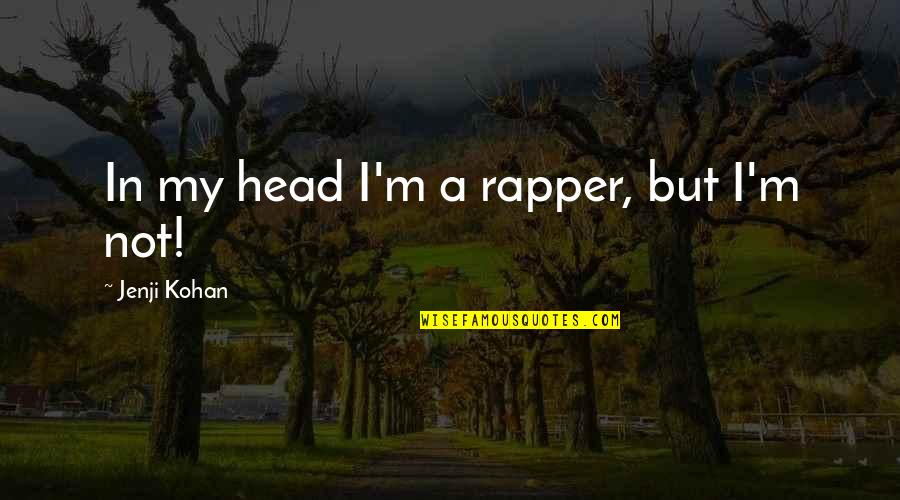 Jenji Kohan Quotes By Jenji Kohan: In my head I'm a rapper, but I'm