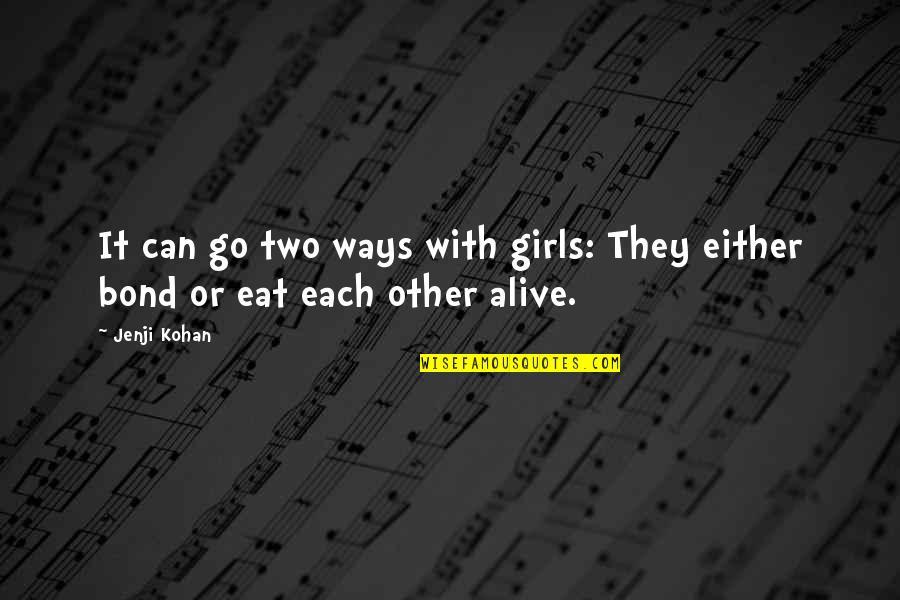 Jenji Kohan Quotes By Jenji Kohan: It can go two ways with girls: They