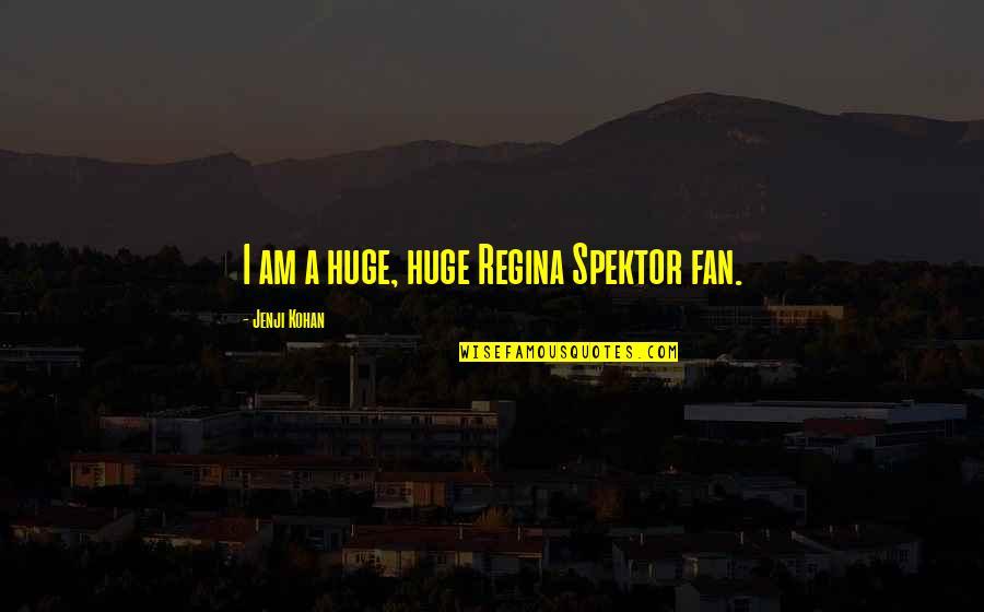 Jenji Kohan Quotes By Jenji Kohan: I am a huge, huge Regina Spektor fan.