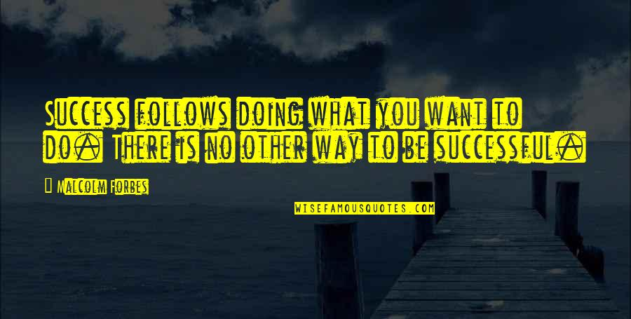 Jenji Kohan Quotes By Malcolm Forbes: Success follows doing what you want to do.