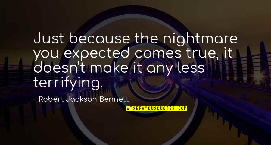 Jenji Kohan Quotes By Robert Jackson Bennett: Just because the nightmare you expected comes true,
