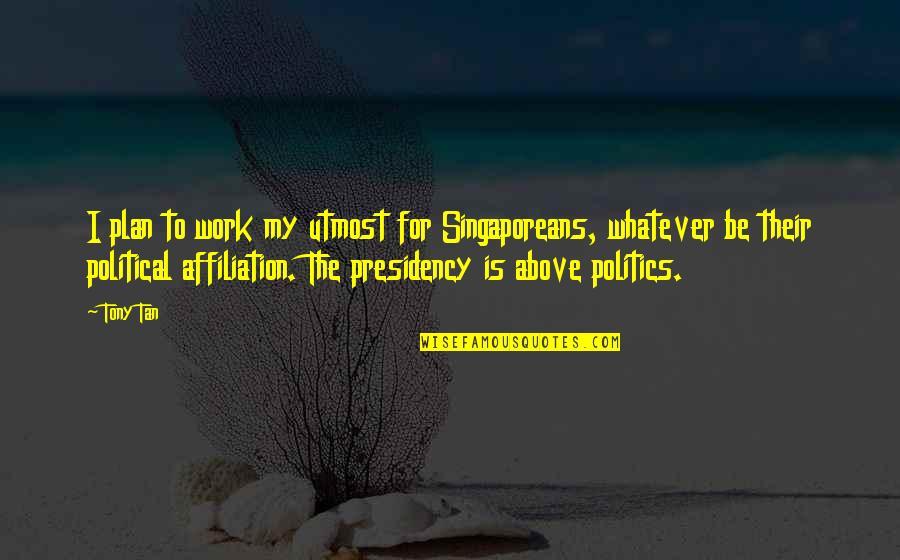 Jenji Kohan Quotes By Tony Tan: I plan to work my utmost for Singaporeans,