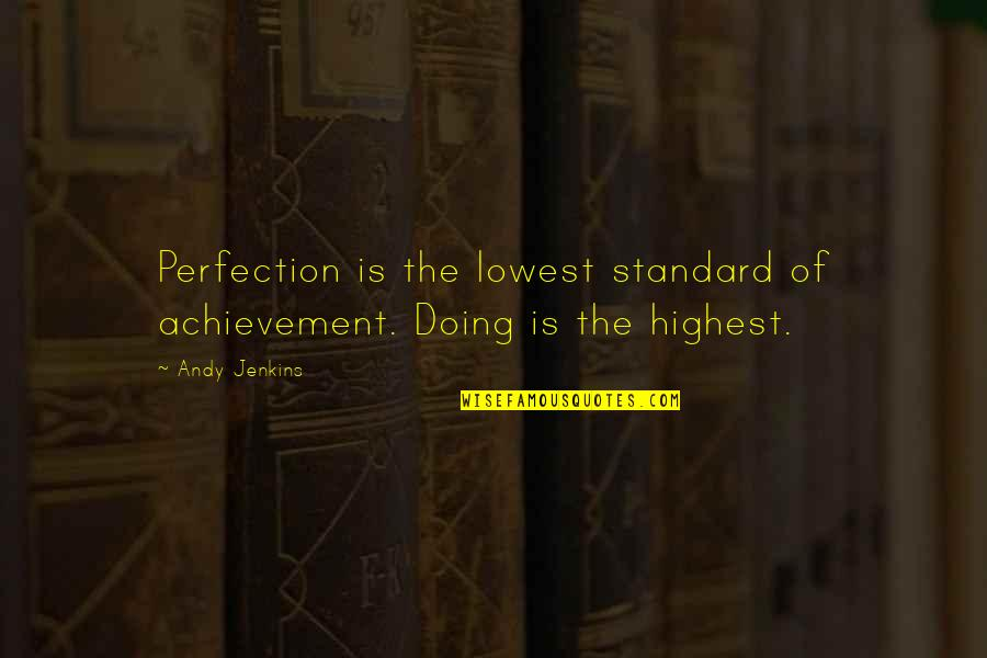 Jenkins Quotes By Andy Jenkins: Perfection is the lowest standard of achievement. Doing