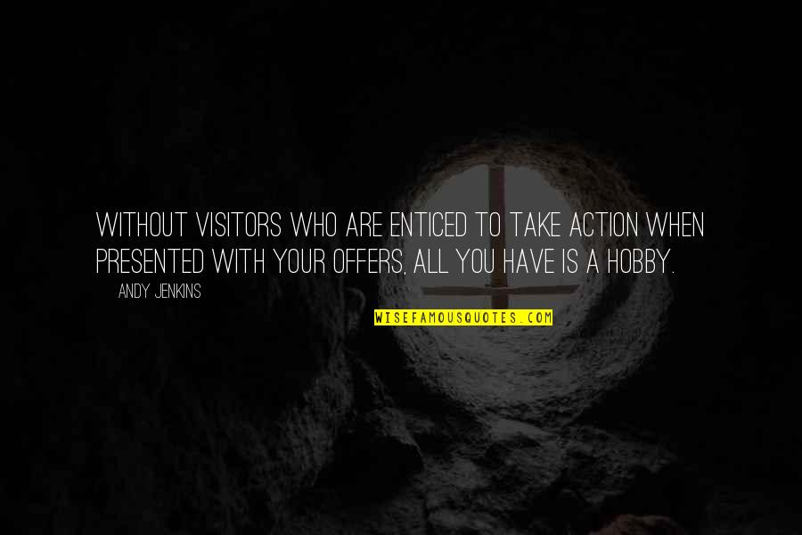 Jenkins Quotes By Andy Jenkins: Without Visitors who are enticed to take action