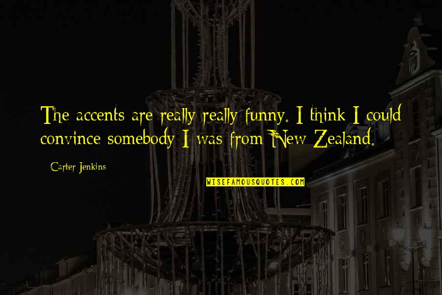 Jenkins Quotes By Carter Jenkins: The accents are really really funny. I think