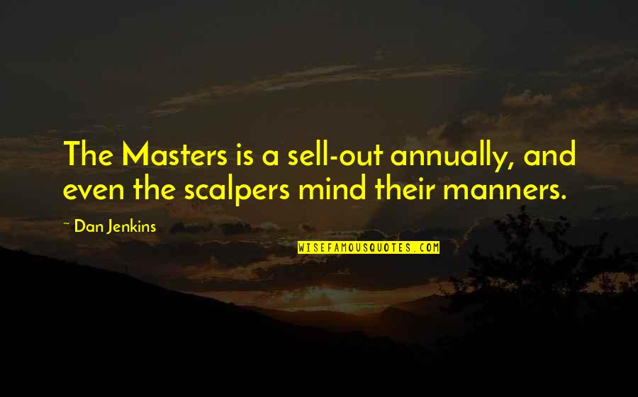 Jenkins Quotes By Dan Jenkins: The Masters is a sell-out annually, and even