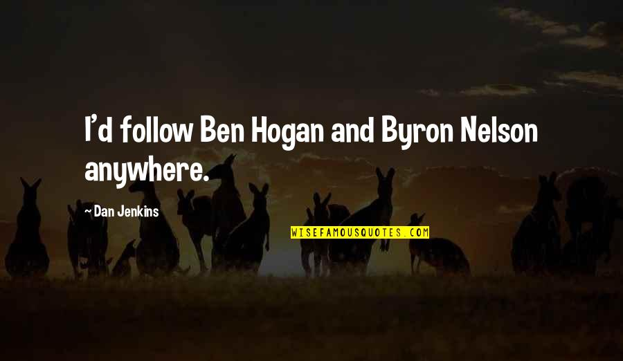 Jenkins Quotes By Dan Jenkins: I'd follow Ben Hogan and Byron Nelson anywhere.