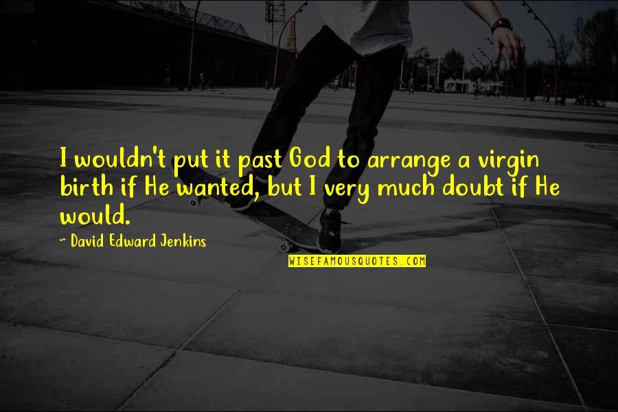 Jenkins Quotes By David Edward Jenkins: I wouldn't put it past God to arrange