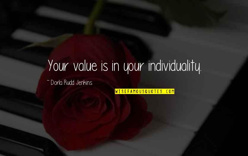 Jenkins Quotes By Dorla Rudd Jenkins: Your value is in your individuality.