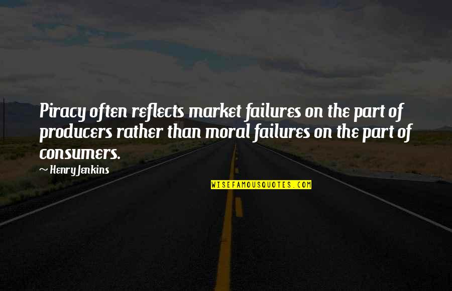 Jenkins Quotes By Henry Jenkins: Piracy often reflects market failures on the part