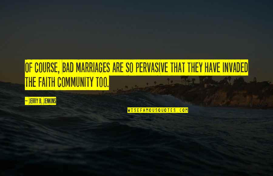 Jenkins Quotes By Jerry B. Jenkins: Of course, bad marriages are so pervasive that
