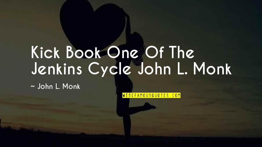 Jenkins Quotes By John L. Monk: Kick Book One Of The Jenkins Cycle John