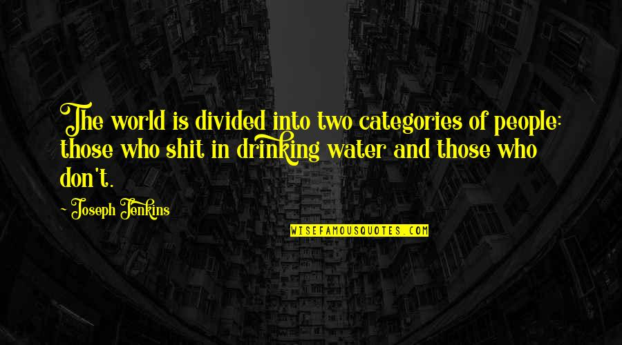 Jenkins Quotes By Joseph Jenkins: The world is divided into two categories of