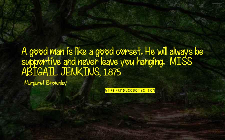 Jenkins Quotes By Margaret Brownley: A good man is like a good corset.