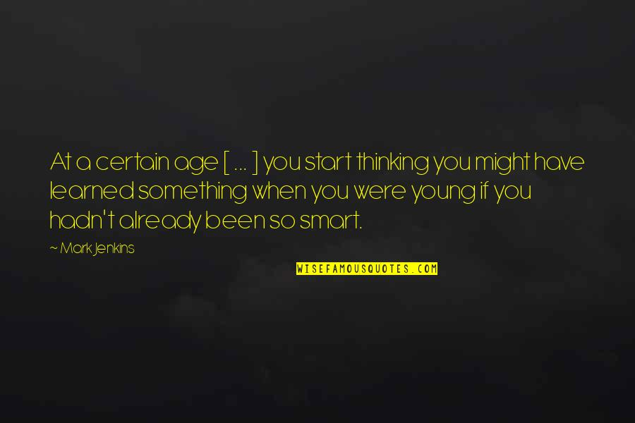 Jenkins Quotes By Mark Jenkins: At a certain age [ ... ] you