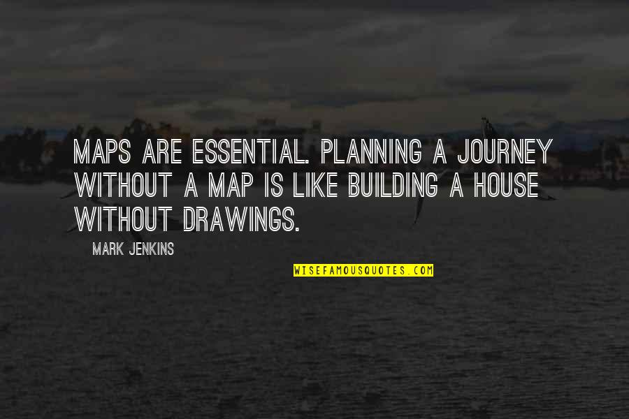 Jenkins Quotes By Mark Jenkins: Maps are essential. Planning a journey without a