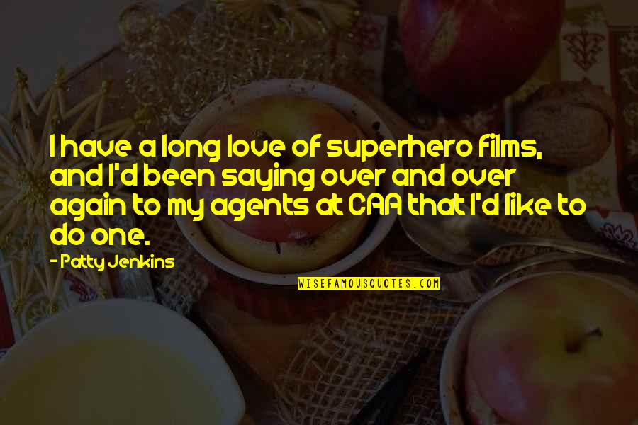 Jenkins Quotes By Patty Jenkins: I have a long love of superhero films,