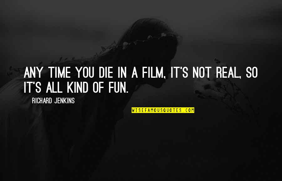 Jenkins Quotes By Richard Jenkins: Any time you die in a film, it's