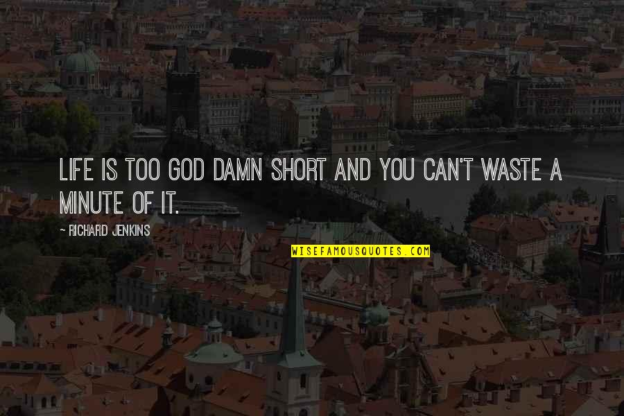 Jenkins Quotes By Richard Jenkins: Life is too god damn short and you