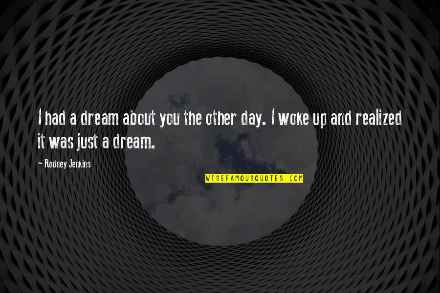 Jenkins Quotes By Rodney Jenkins: I had a dream about you the other