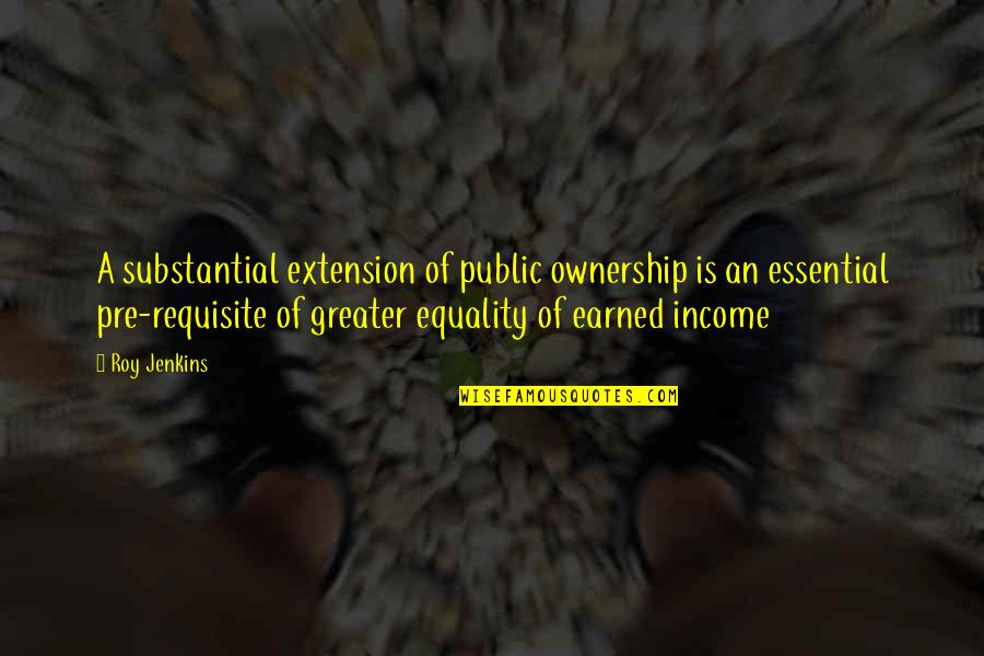 Jenkins Quotes By Roy Jenkins: A substantial extension of public ownership is an