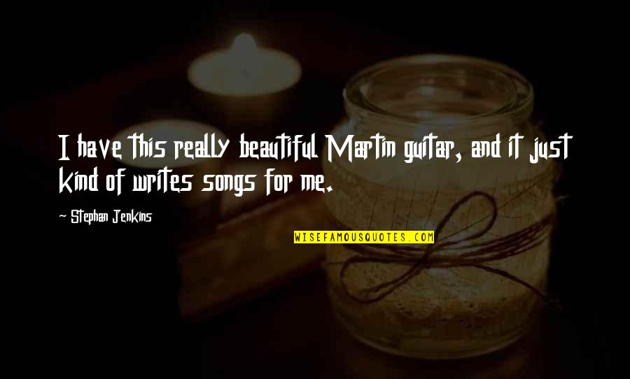 Jenkins Quotes By Stephan Jenkins: I have this really beautiful Martin guitar, and