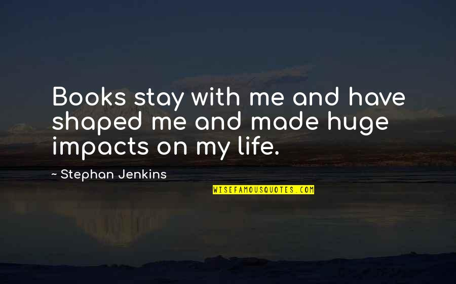 Jenkins Quotes By Stephan Jenkins: Books stay with me and have shaped me