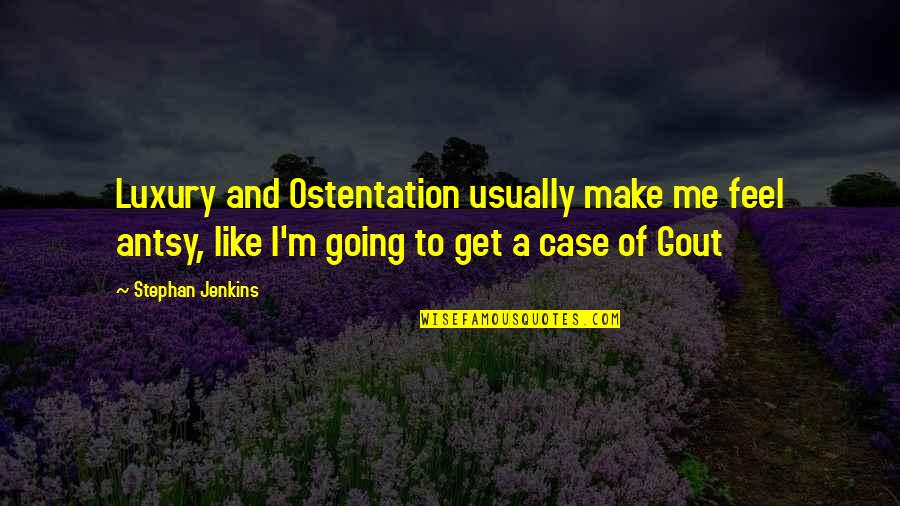 Jenkins Quotes By Stephan Jenkins: Luxury and Ostentation usually make me feel antsy,