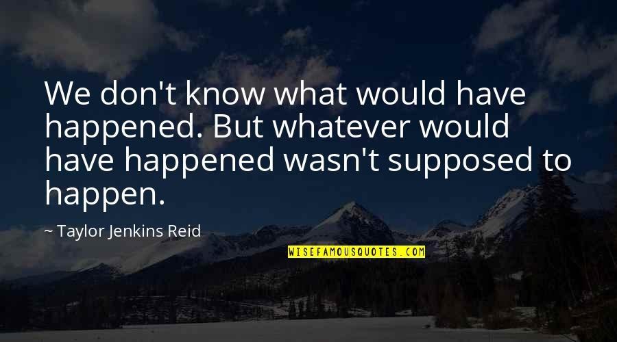 Jenkins Quotes By Taylor Jenkins Reid: We don't know what would have happened. But