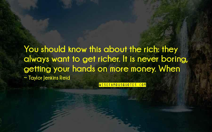 Jenkins Quotes By Taylor Jenkins Reid: You should know this about the rich: they