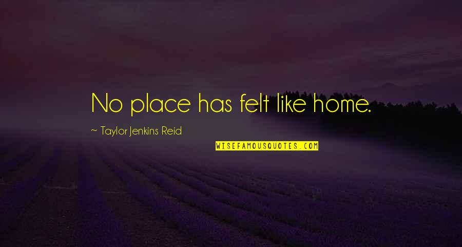 Jenkins Quotes By Taylor Jenkins Reid: No place has felt like home.