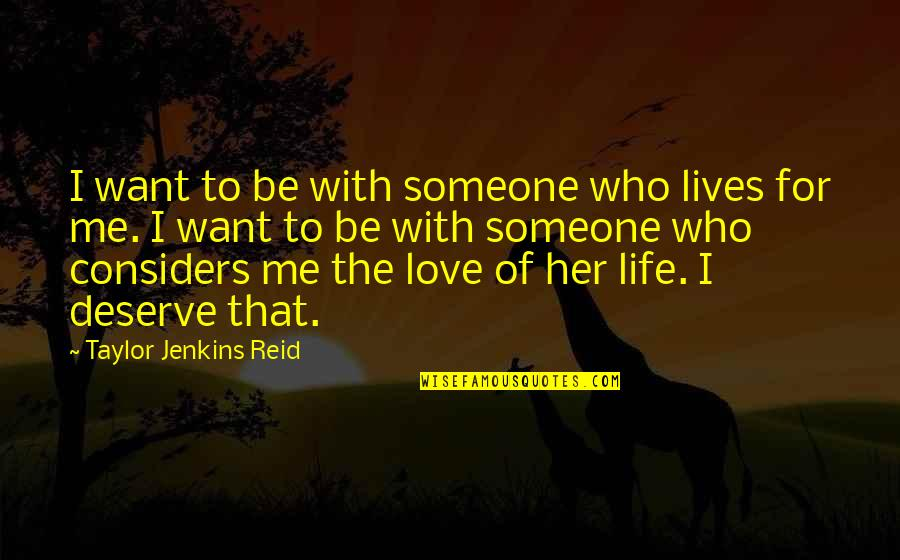 Jenkins Quotes By Taylor Jenkins Reid: I want to be with someone who lives