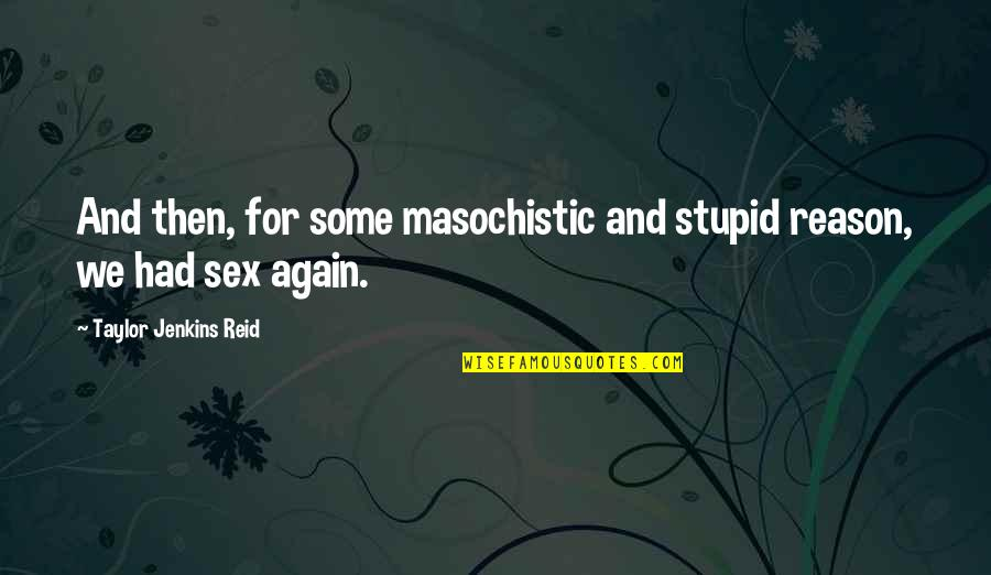 Jenkins Quotes By Taylor Jenkins Reid: And then, for some masochistic and stupid reason,