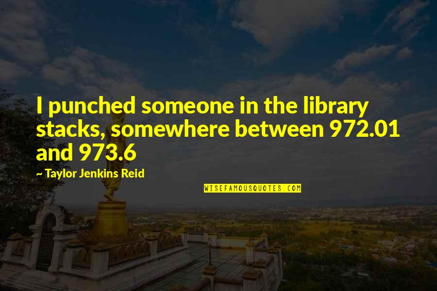 Jenkins Quotes By Taylor Jenkins Reid: I punched someone in the library stacks, somewhere