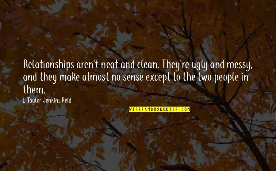 Jenkins Quotes By Taylor Jenkins Reid: Relationships aren't neat and clean. They're ugly and