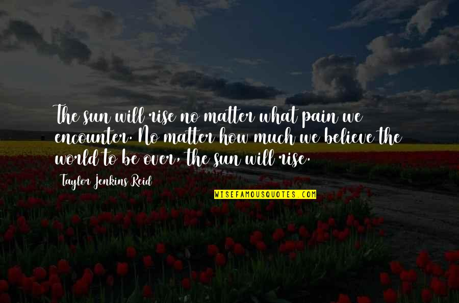 Jenkins Quotes By Taylor Jenkins Reid: The sun will rise no matter what pain