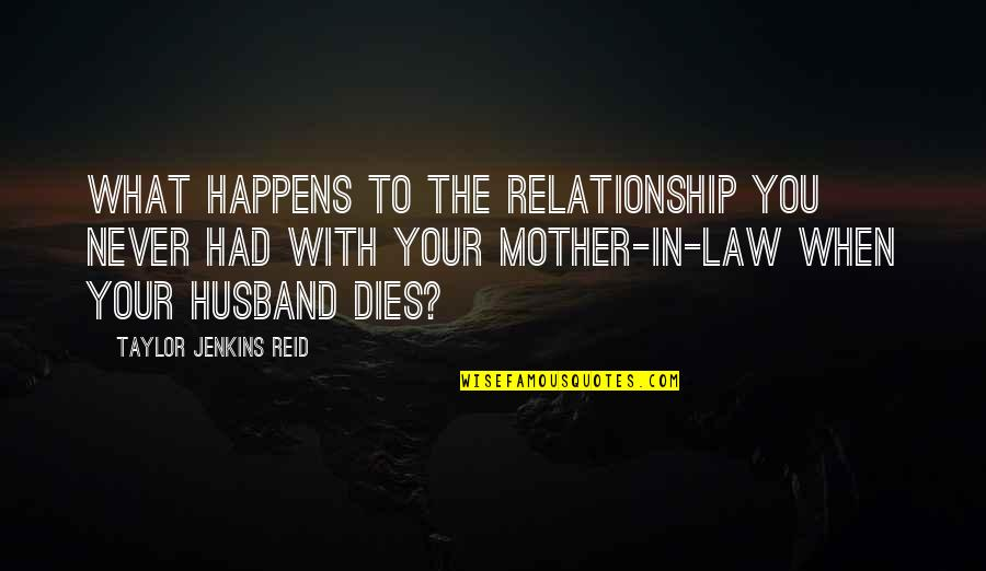Jenkins Quotes By Taylor Jenkins Reid: What happens to the relationship you never had