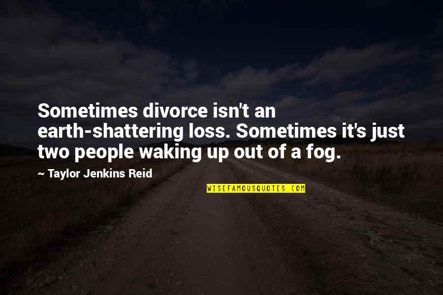 Jenkins Quotes By Taylor Jenkins Reid: Sometimes divorce isn't an earth-shattering loss. Sometimes it's