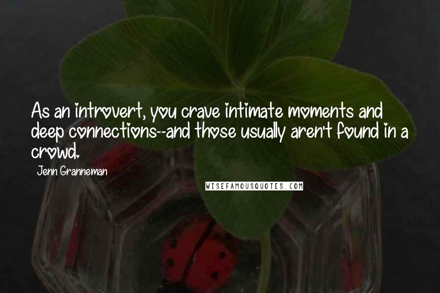 Jenn Granneman quotes: As an introvert, you crave intimate moments and deep connections--and those usually aren't found in a crowd.