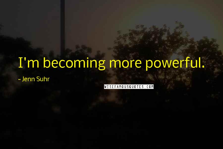 Jenn Suhr quotes: I'm becoming more powerful.