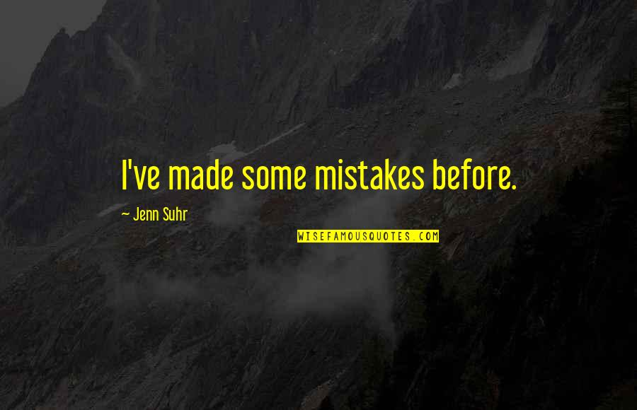 Jenn Suhr Quotes By Jenn Suhr: I've made some mistakes before.