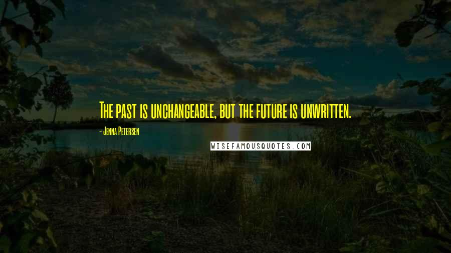 Jenna Petersen quotes: The past is unchangeable, but the future is unwritten.