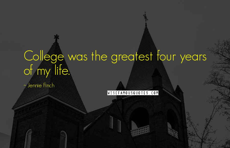 Jennie Finch quotes: College was the greatest four years of my life.