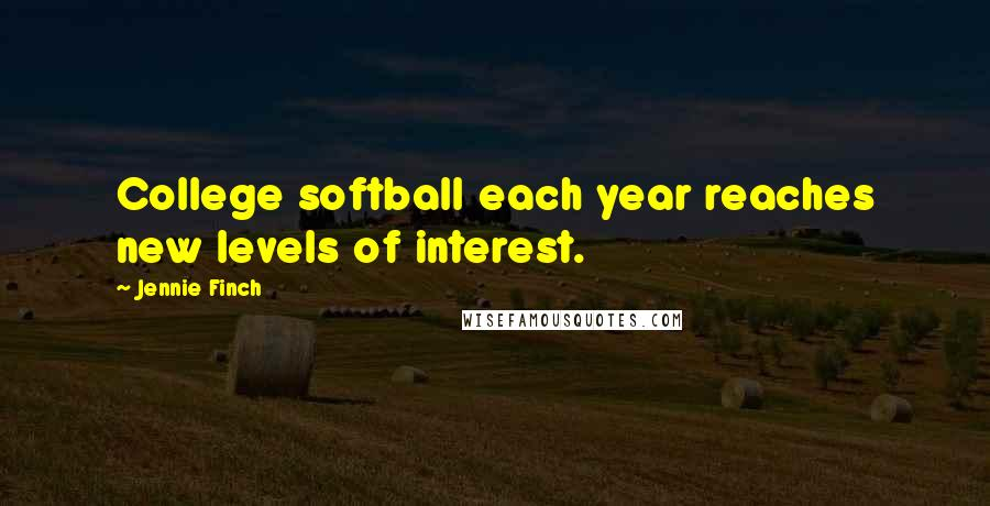 Jennie Finch quotes: College softball each year reaches new levels of interest.